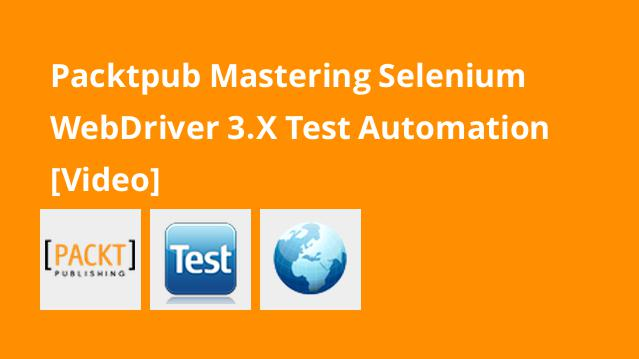 packtpub-mastering-selenium-webdriver-3-x-test-automation-video